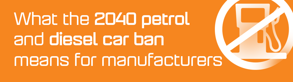 Manufacturers - what does the 2040 petrol and diesel car ban mean?
