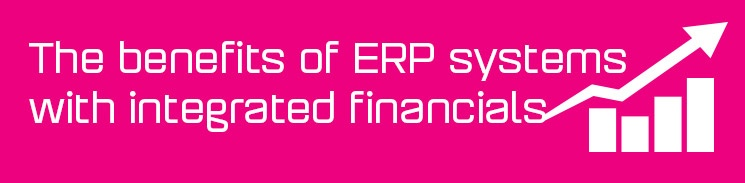 The benefits of ERP systems with integrated financials
