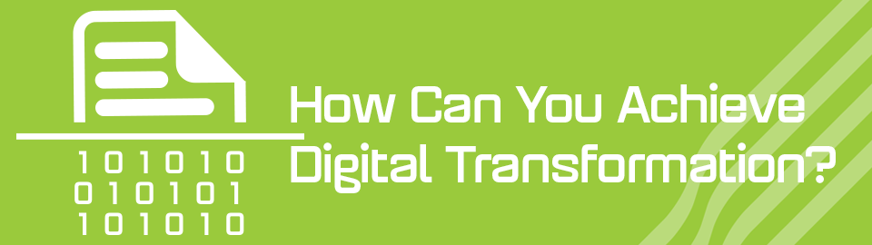 How Can You Achieve Digital Transformation?