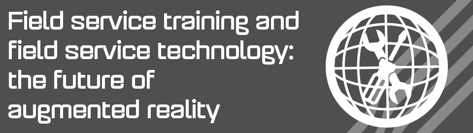 Field service training and technology