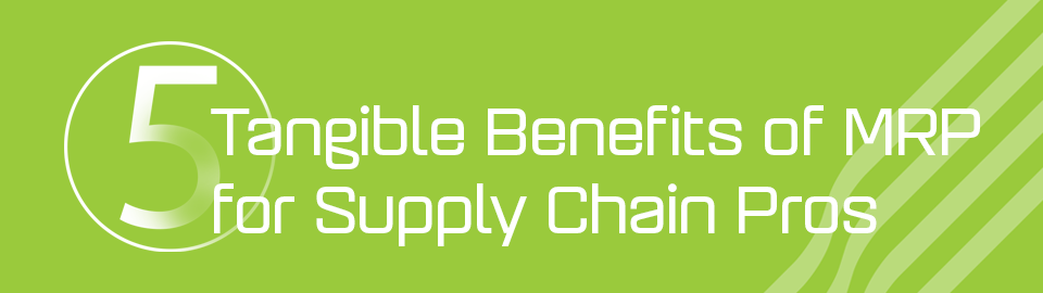 Tangible benefits of mrp for supply chain pros