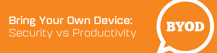Bring Your Own Device: Security vs Productivity