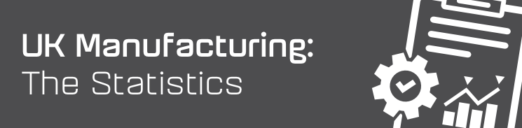 UK Manufacturing - the statistics