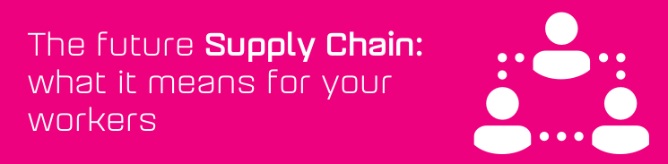 The future supply chain: what it means for your workers