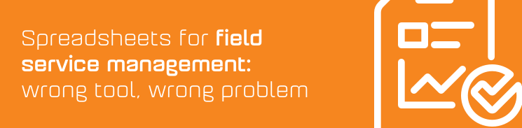 Spreadsheets for field service management: wrong tool, wrong problem