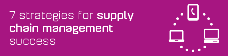 7 strategies for supply chain management success
