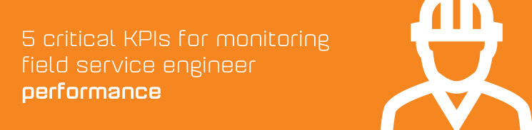 5 critical KPIs for monitoring field service engineer performance