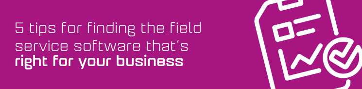 5 tips for finding the field service software that's right for your business