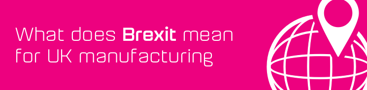 What does Brexit mean for UK manufacturing?