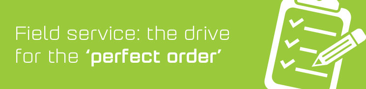 Field Service: the drive for the perfect order
