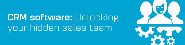 CRM Software: Unlocking your hidden sales team