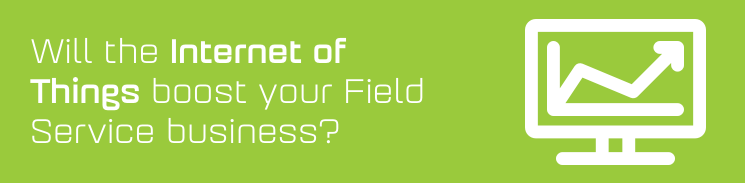 Will the Internet of Things boost your Field Service business?