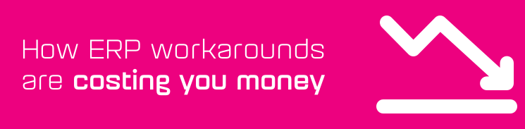 How ERP workarounds are costing you money