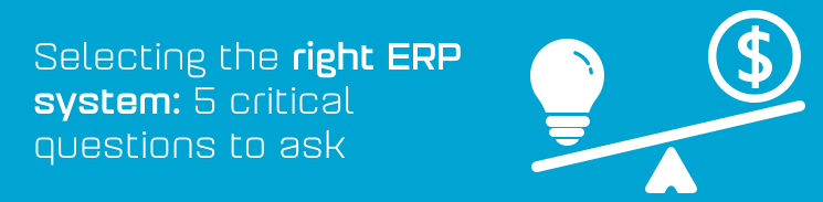 Selecting the right ERP system: 5 critical questions to ask