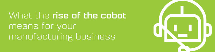 What the rise of the cobot means for your manufacturing business