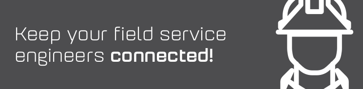 Keep your field service engineers connected