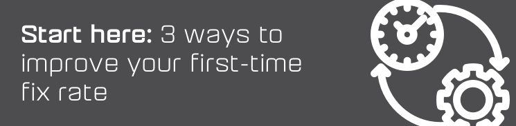 3 ways to improve your first-time fix rate