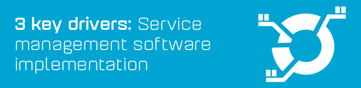 3 key drivers of an effective service management software implementation