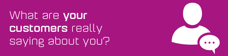 What are your customers really saying about you?