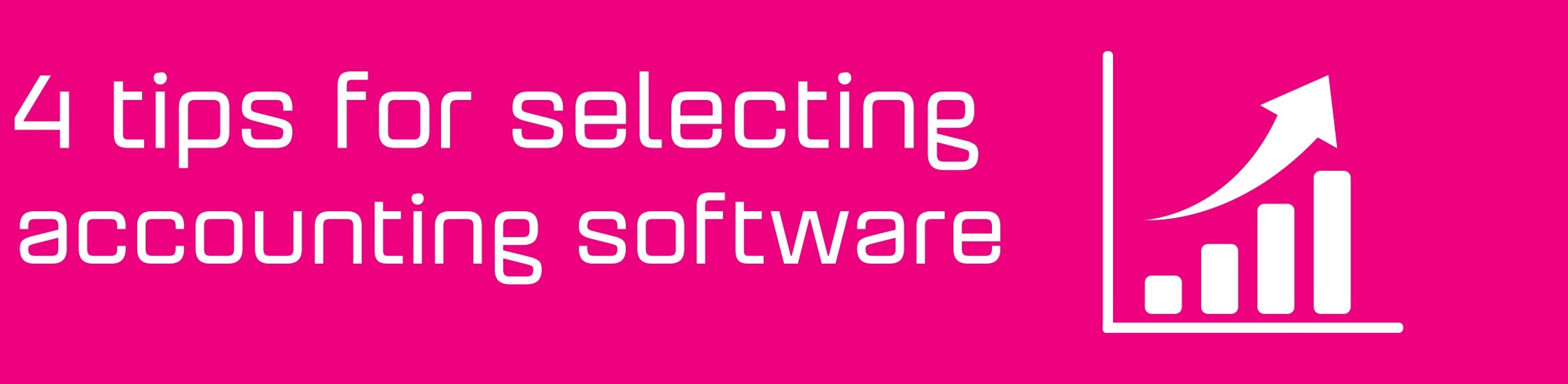 4 tips on how to select the right accounting software for your business