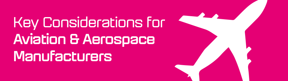 Key Considerations for Aviation & Aerospace Manufacturers