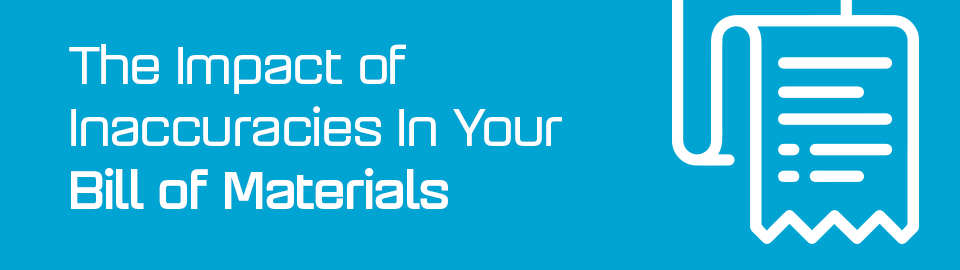 How to avoid inaccuracies in your Bill of Materials