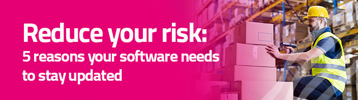 Reduce your risk: 5 reasons your software needs to stay updated