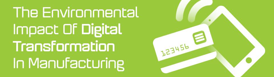 Environmental Impact of Digital Transformation in Manufacturing