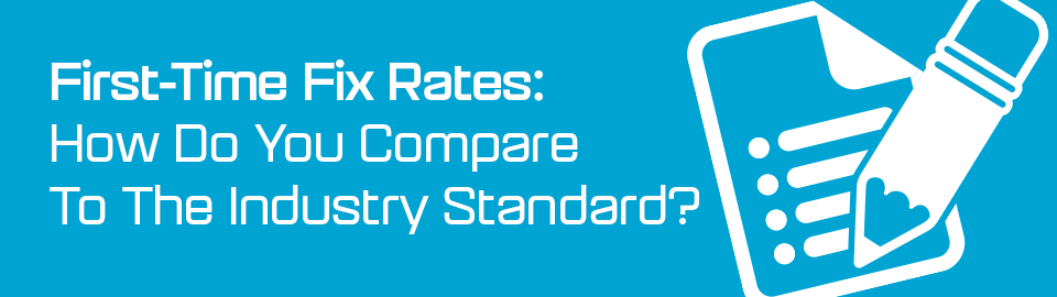 First-Time Fix Rate Industry Standards