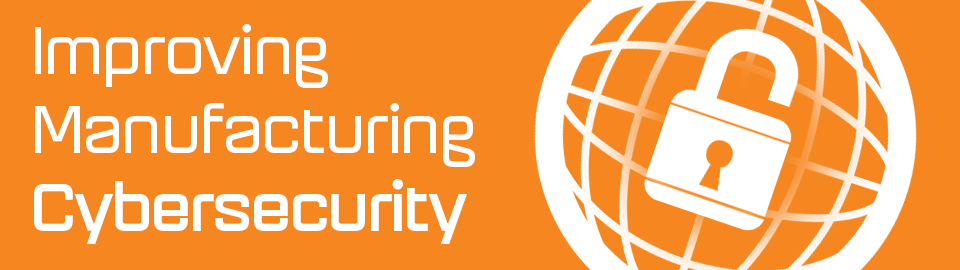 Improving Manufacturing Cybersecurity