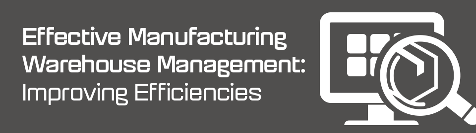 Effective Manufacturing Warehouse Management