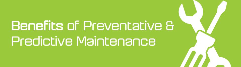 Benefits of preventative and predictive maintenance