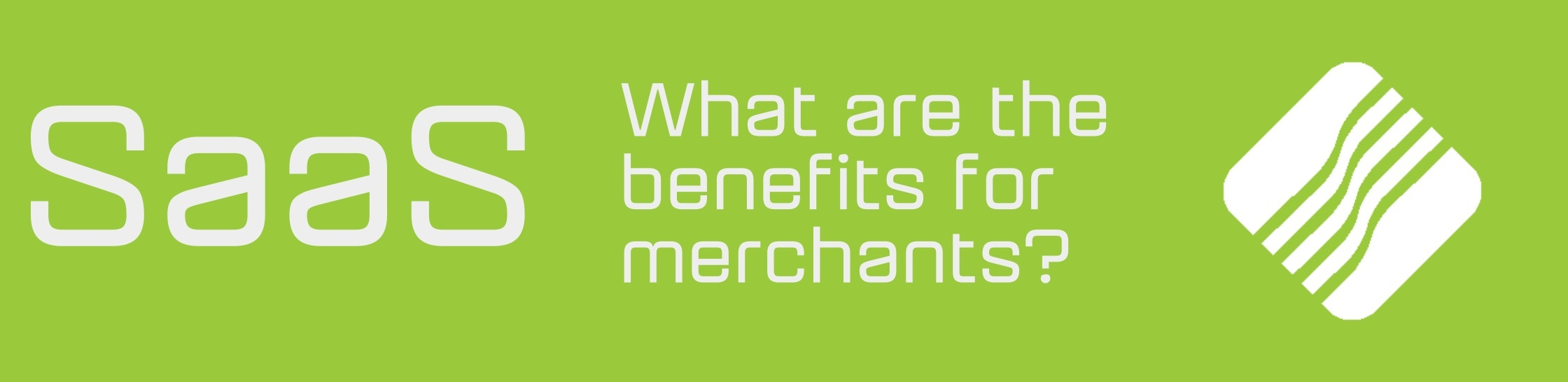 SaaS - What are benefits for merchants?